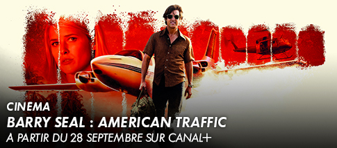 Cinéma - BARRY SEAL : AMERICAN TRAFFIC